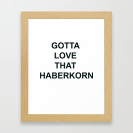 Gotta Love that Haberkorn Framed Art Print