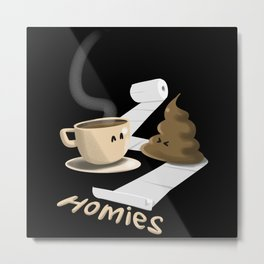 Coffee & Poop Homies Metal Print