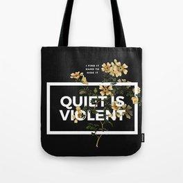 TOP Quiet Is Violent Tote Bag