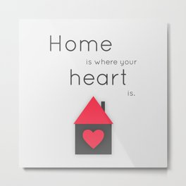 Home is where your heart is Metal Print