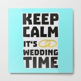 wedding time keep calm Bw8cz Metal Print
