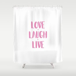 Love.Laugh.Live Shower Curtain