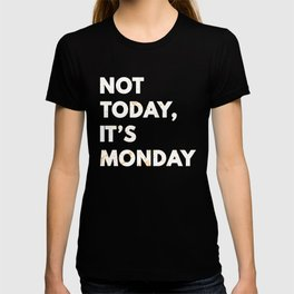 Not Today It's Monday Funny Puns Silly Dad Joke T-shirt