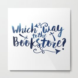 Which Way to the Bookstore? + Blue Metal Print