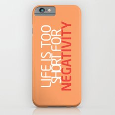 Life Is Too Short For Negativity iPhone 6s Slim Case