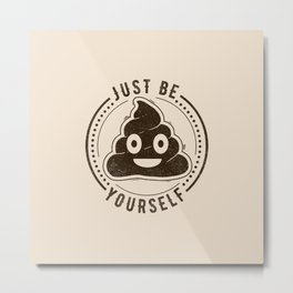 Just Be Yourself Poo Metal Print