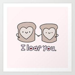 I Loaf You Art Print