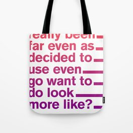 Has anyone really been far even as decided to use even go want to do look more like? Tote Bag