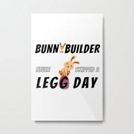 Bunnybuilder - Never skipped a legg day Metal Print