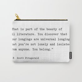 F. Scott Fitzgerald Quote. You Discover That Your Longings Are Universal... You Belong. Carry-All Pouch