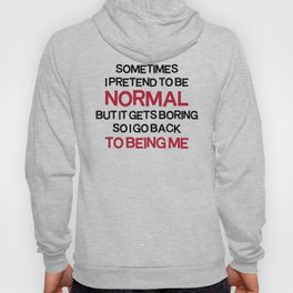 Pretend To Be Normal  Funny Quote Hoody