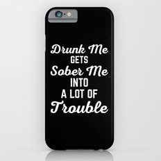 Drunk Me Funny Quote Slim Case iPhone 6s