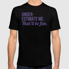 Underestimate Me That'll Be Fun (Ultra Violet) T-shirt