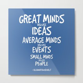 Great Minds Quote - Eleanor Roosevelt Metal Print