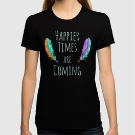 Happier Times are Coming - Dark T-shirt