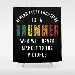 Behind every Frontman a Drummer drum drumming gift Shower Curtain