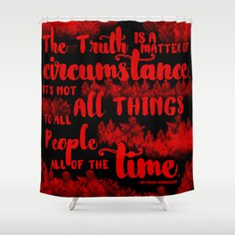 Truth is a matter of circumstance Shower Curtain