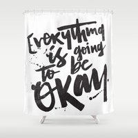 okay Shower Curtains featuring EVERYTHING IS GOING TO BE OKAY by Matthew Taylor Wilson