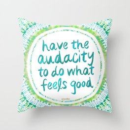 HAVE THE AUDACITY to do what feels good Throw Pillow