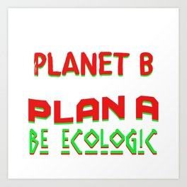 There Is No Planet B Art Print