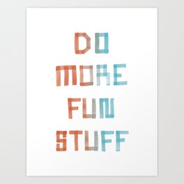 Do More Fun Stuff Art Print