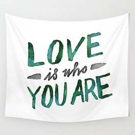 Love is Who You Are (green watercolor) Wall Tapestry