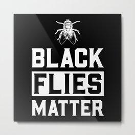Black Flies Matter - Gift Metal Print