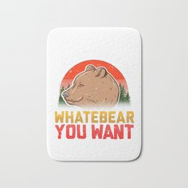Funny Bear Yourself For Whatebear You Want Pun Bath Mat