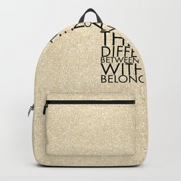Do you think there's a difference? Between belonging with and belonging to? Backpack