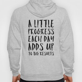 A Little Progress Motivational Quote Hoody