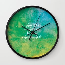 When I let go of what I am, I become what I might be. Lao Tzu Wall Clock