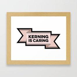 Kerning is Caring Framed Art Print