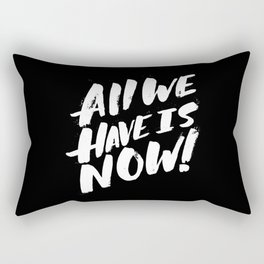 all we have is now! Rectangular Pillow