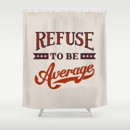 Refuse To Be Average Shower Curtain