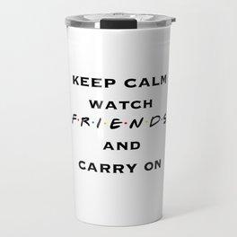 Keep Calm, Watch FRIENDS, and Carry On Travel Mug