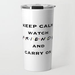 Keep Calm, Watch FRIENDS, and Carry On Travel Mug