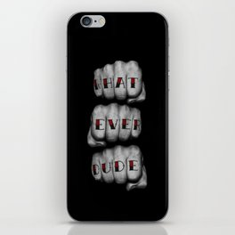 WHAT EVER DUDE / Photograph of grungy fists with tattooed knuckles iPhone Skin