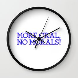 more oral, no morals Wall Clock