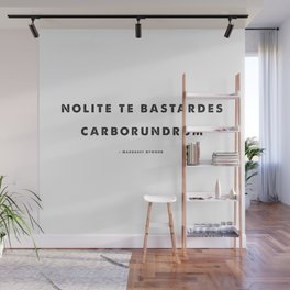 NOLITE TE BASTARDES CABORUNDRUM - DON'T LET THE BASTARDS GRIND YOU DOWN Wall Mural