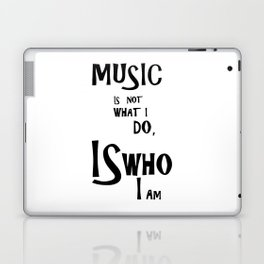 Music is not what I do, Is who I am Laptop & iPad Skin