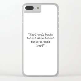 Hard work beats talent when talent fails to work hard Clear iPhone Case