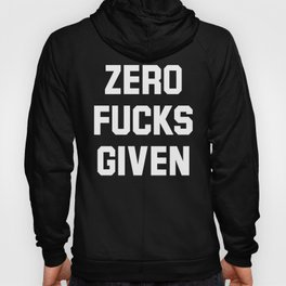Zero Fucks Given (Black & White) Hoody