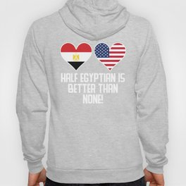 Half Egyptian Is Better Than None Hoody