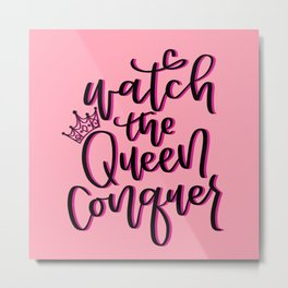 Watch the Queen Conquer Metal Print