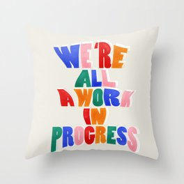 We Are All A Work In Progress - typography Throw Pillow