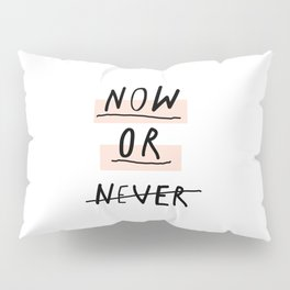 Now or Never typography poster modern minimalist design home wall art bedroom decor Pillow Sham