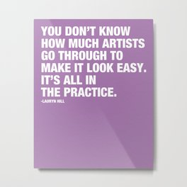 You don't know how much artists go through to make it look easy. It's all in the practice. Metal Print