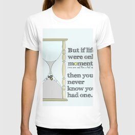 If Life Were Only Moments, You'd Never Know You Had One T-shirt