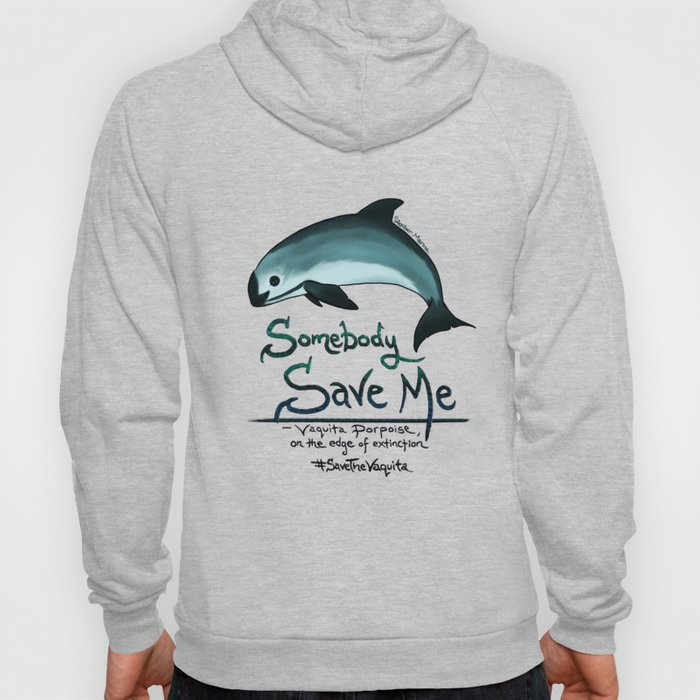 Vaquita Porpoise ~ Save Me ~ Critically endangered species ~ (Art Copyright 2015) Hoody