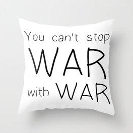 You Cant Stop War With War Throw Pillow